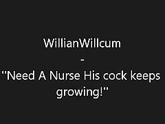 Willianwillcum - ''need A Nurse His Cock Keeps Growing''